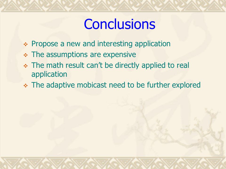 Conclusions  Propose a new and interesting application  The assumptions are expensive  The math result can't be directly applied to real applicatio