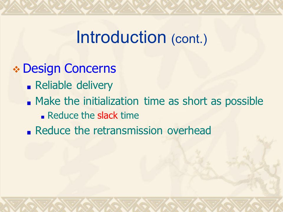  Design Concerns Reliable delivery Make the initialization time as short as possible Reduce the slack time Reduce the retransmission overhead