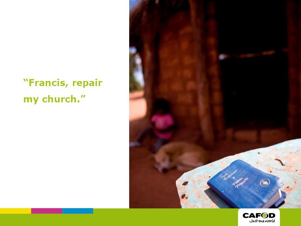 """""""Francis, repair my church."""""""