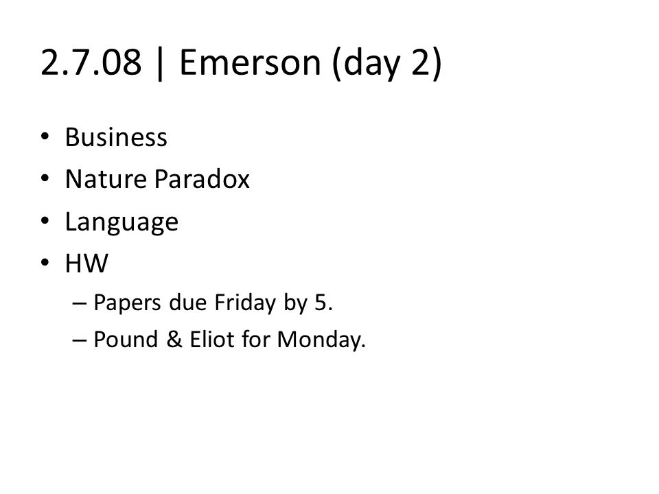 2.7.08 | Emerson (day 2) Business Nature Paradox Language HW – Papers due Friday by 5.