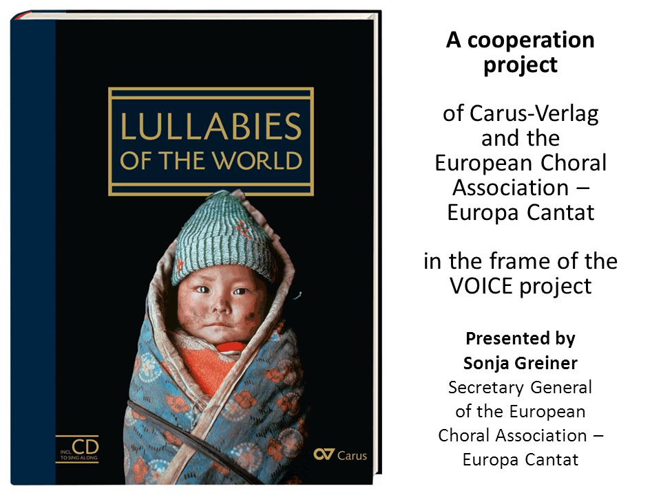 Presented by Sonja Greiner Secretary General of the European Choral Association – Europa Cantat A cooperation project of Carus-Verlag and the European Choral Association – Europa Cantat in the frame of the VOICE project