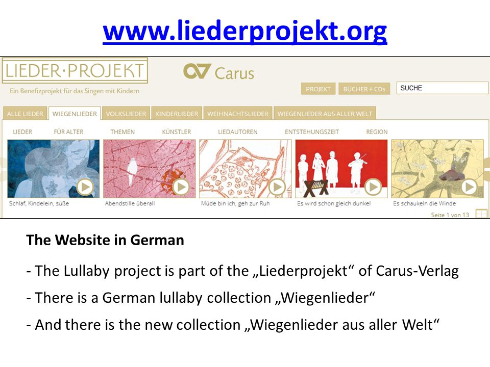 "www.liederprojekt.org The Website in German - The Lullaby project is part of the ""Liederprojekt of Carus-Verlag - And there is the new collection ""Wiegenlieder aus aller Welt - There is a German lullaby collection ""Wiegenlieder"