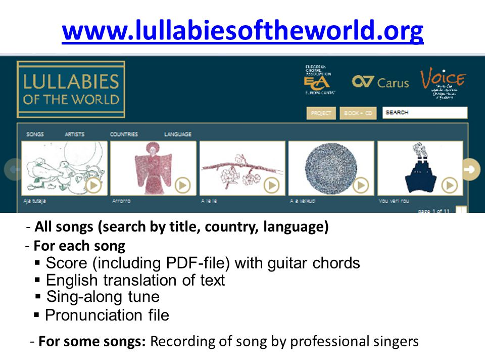 - For each song  Score (including PDF-file) with guitar chords  English translation of text www.lullabiesoftheworld.org - All songs (search by title, country, language)  Sing-along tune - For some songs: Recording of song by professional singers  Pronunciation file