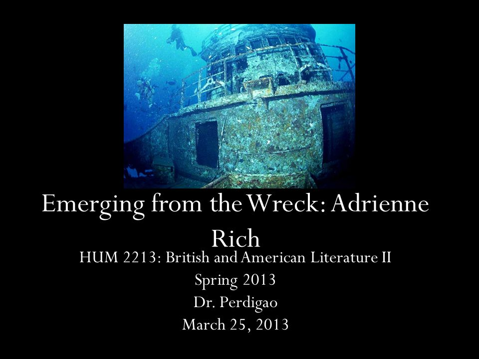 Emerging from the Wreck: Adrienne Rich HUM 2213: British and American Literature II Spring 2013 Dr. Perdigao March 25, 2013