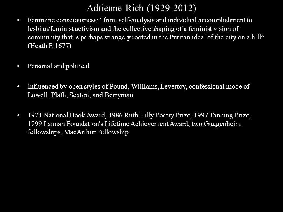 "Adrienne Rich (1929-2012) Feminine consciousness: ""from self-analysis and individual accomplishment to lesbian/feminist activism and the collective sh"