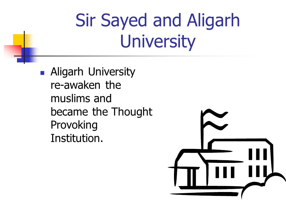 Sir Sayed and Aligarh University Aligarh University re-awaken the muslims and became the Thought Provoking Institution.