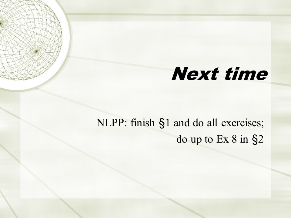 Next time NLPP: finish §1 and do all exercises; do up to Ex 8 in §2
