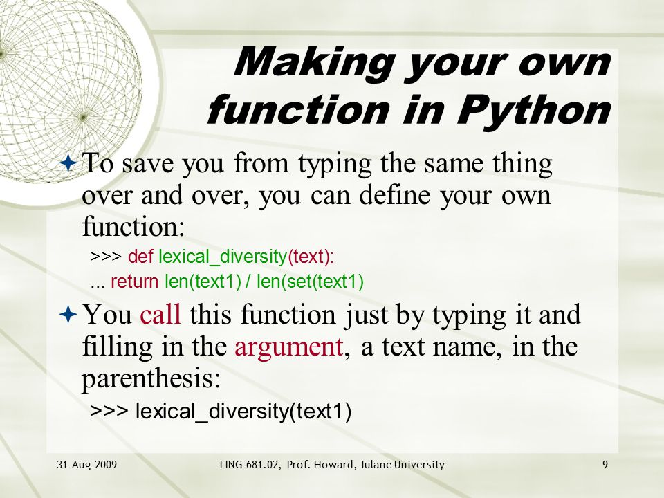 31-Aug-2009LING 681.02, Prof. Howard, Tulane University9 Making your own function in Python  To save you from typing the same thing over and over, yo