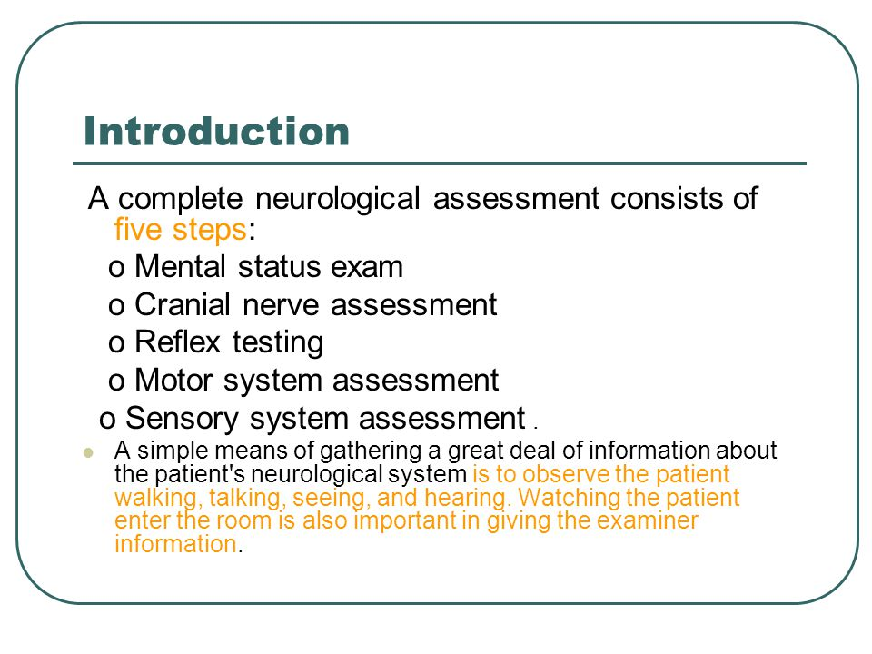 Cont.As the patient enters the room, check the following: Posture and motor behavior.
