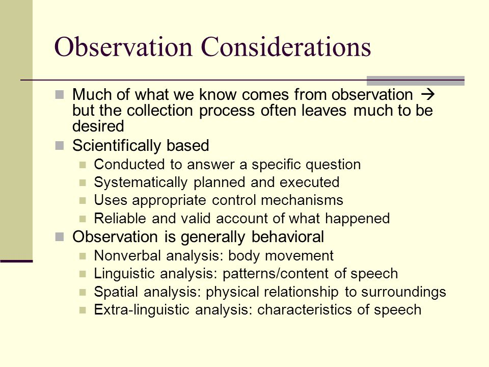 Observation Considerations Much of what we know comes from observation  but the collection process often leaves much to be desired Scientifically bas