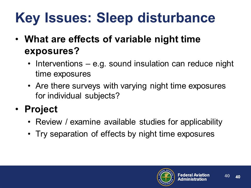 40 Federal Aviation Administration 40 Key Issues: Sleep disturbance What are effects of variable night time exposures.