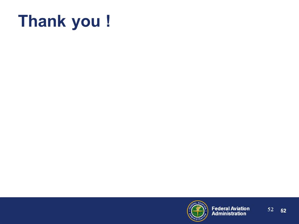 52 Federal Aviation Administration 52 Thank you !