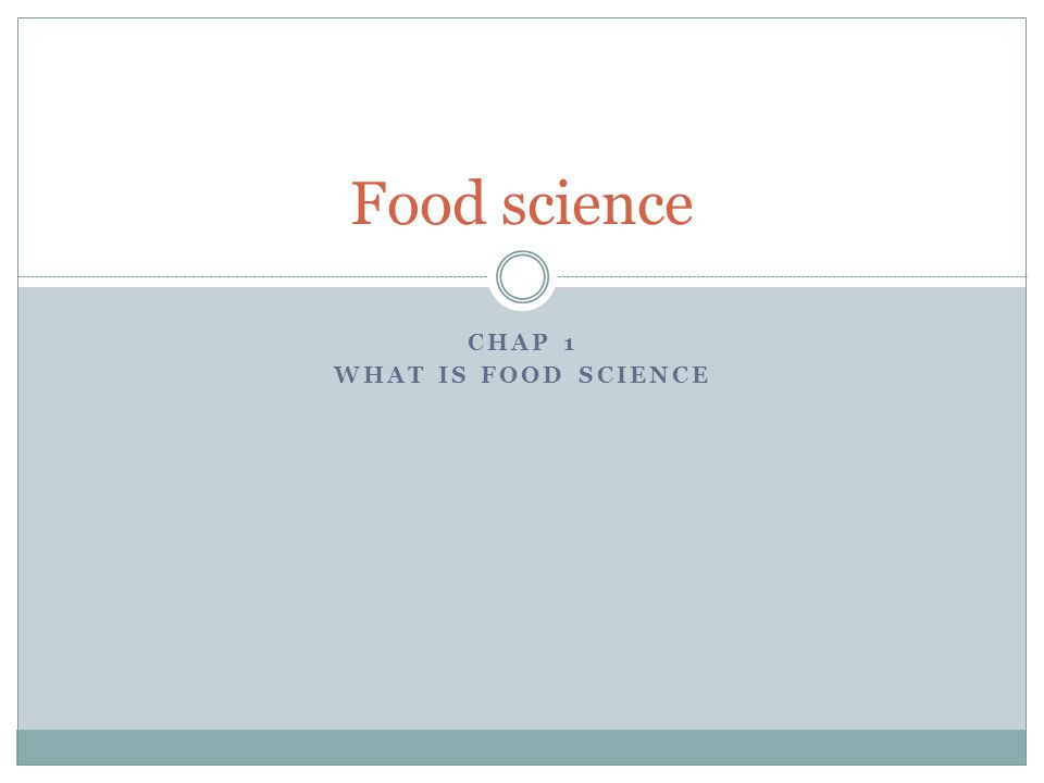 CHAP 1 WHAT IS FOOD SCIENCE Food science