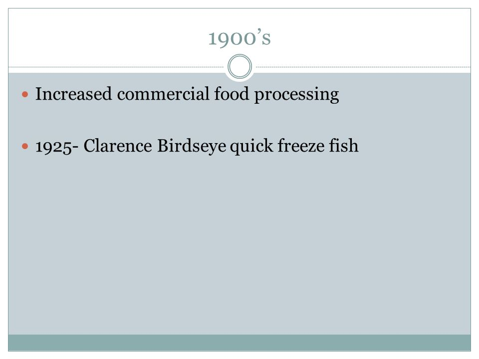 1900's Increased commercial food processing 1925- Clarence Birdseye quick freeze fish