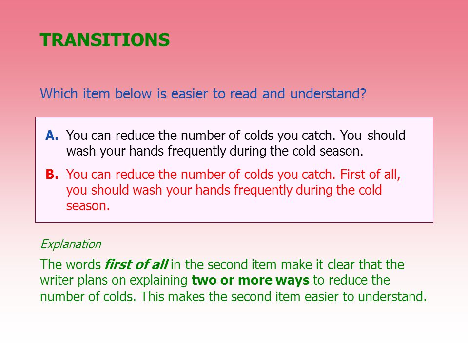 TRANSITIONS Which item below is easier to read and understand.
