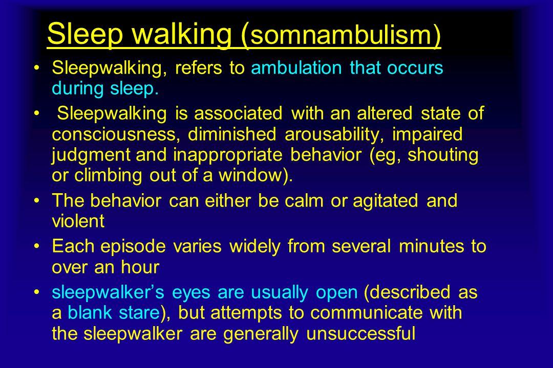 Sleep walking ( somnambulism) Sleepwalking, refers to ambulation that occurs during sleep.