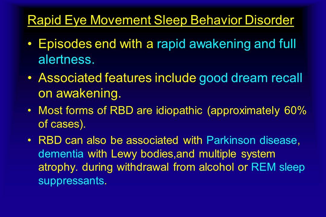 Rapid Eye Movement Sleep Behavior Disorder Episodes end with a rapid awakening and full alertness.