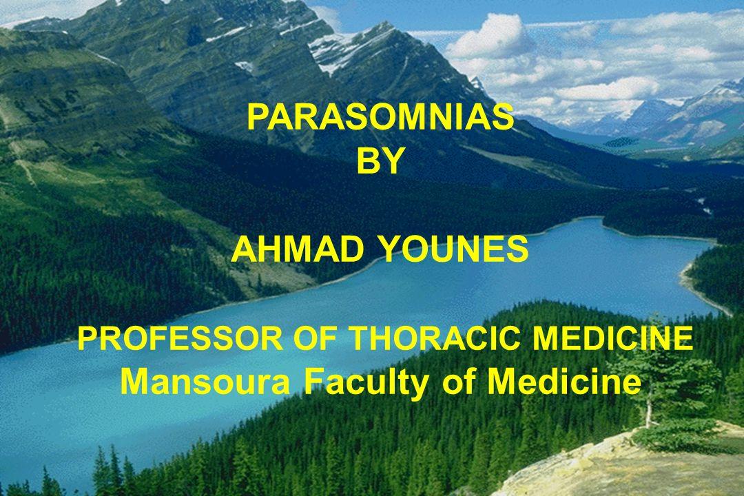 PARASOMNIAS BY AHMAD YOUNES PROFESSOR OF THORACIC MEDICINE Mansoura Faculty of Medicine