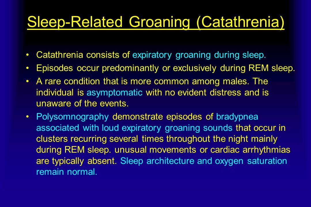 Sleep-Related Groaning (Catathrenia) Catathrenia consists of expiratory groaning during sleep.