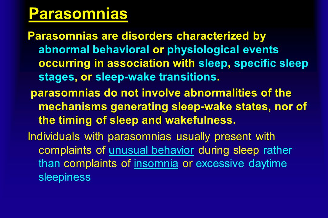 Parasomnias Parasomnias are disorders characterized by abnormal behavioral or physiological events occurring in association with sleep, specific sleep stages, or sleep-wake transitions.