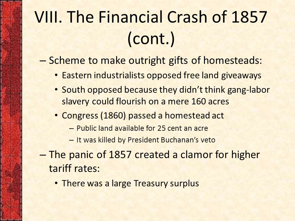 VIII. The Financial Crash of 1857 (cont.) – Scheme to make outright gifts of homesteads: Eastern industrialists opposed free land giveaways South oppo