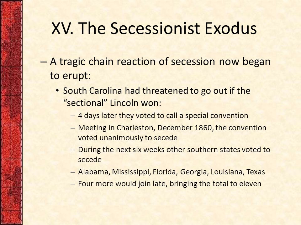 "XV. The Secessionist Exodus – A tragic chain reaction of secession now began to erupt: South Carolina had threatened to go out if the ""sectional"" Linc"