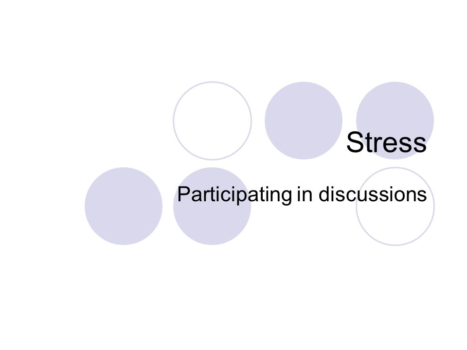 Stress Participating in discussions