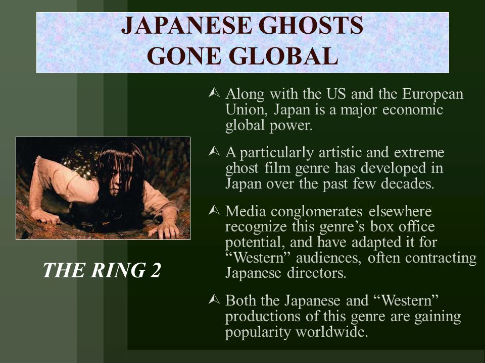 JAPANESE GHOSTS GONE GLOBAL   Along with the US and the European Union, Japan is a major economic global power.