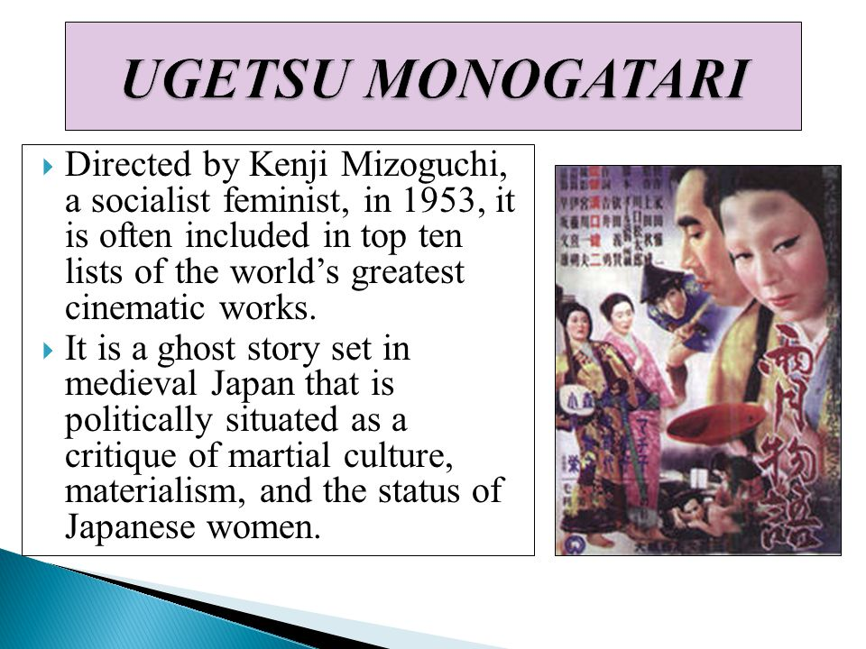  Directed by Kenji Mizoguchi, a socialist feminist, in 1953, it is often included in top ten lists of the world's greatest cinematic works.  It is a