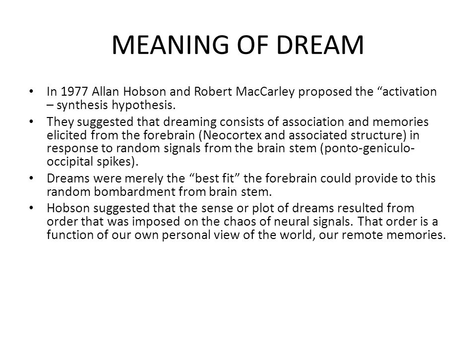 MEANING OF DREAM In 1977 Allan Hobson and Robert MacCarley proposed the activation – synthesis hypothesis.
