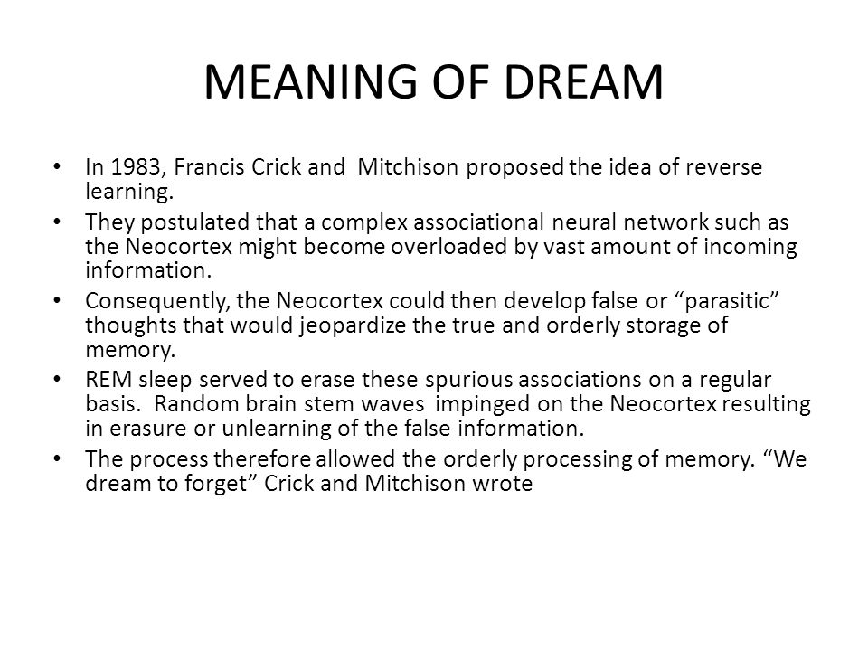 MEANING OF DREAM In 1983, Francis Crick and Mitchison proposed the idea of reverse learning.