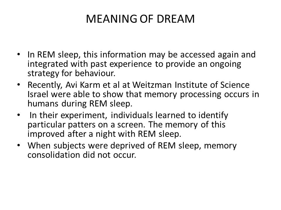 MEANING OF DREAM In REM sleep, this information may be accessed again and integrated with past experience to provide an ongoing strategy for behaviour.