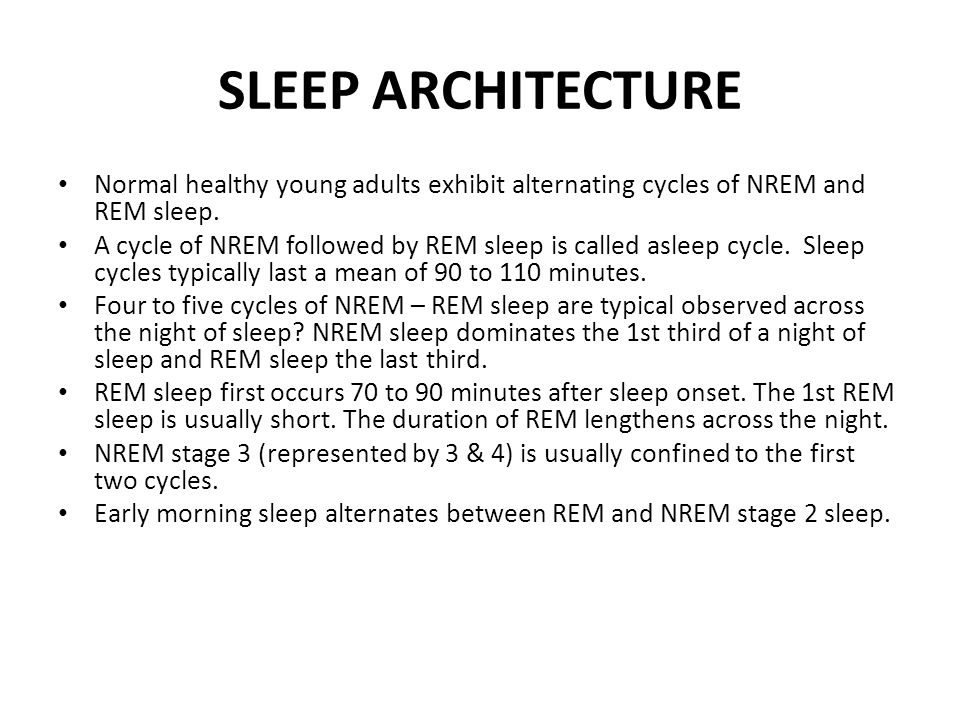 SLEEP ARCHITECTURE Normal healthy young adults exhibit alternating cycles of NREM and REM sleep.