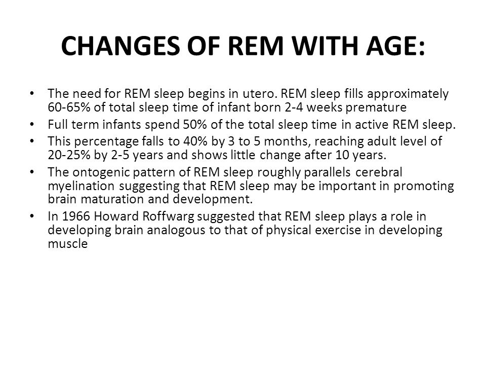 CHANGES OF REM WITH AGE: The need for REM sleep begins in utero.