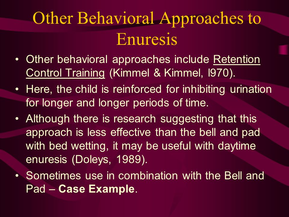 Other Behavioral Approaches to Enuresis Other behavioral approaches include Retention Control Training (Kimmel & Kimmel, l970). Here, the child is rei