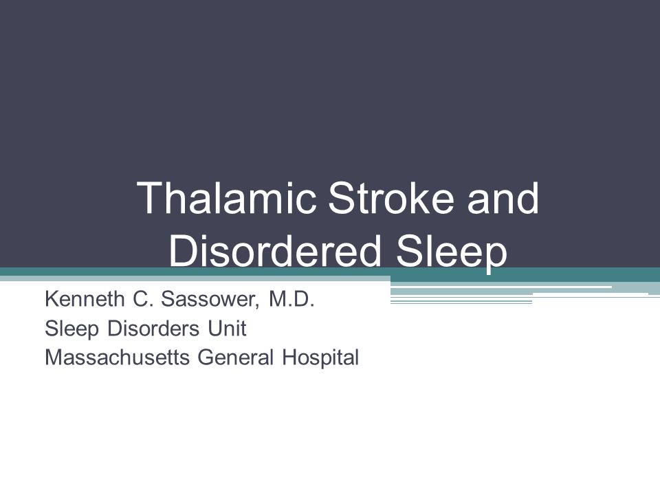 Thalamic Stroke and Disordered Sleep Kenneth C. Sassower, M.D.