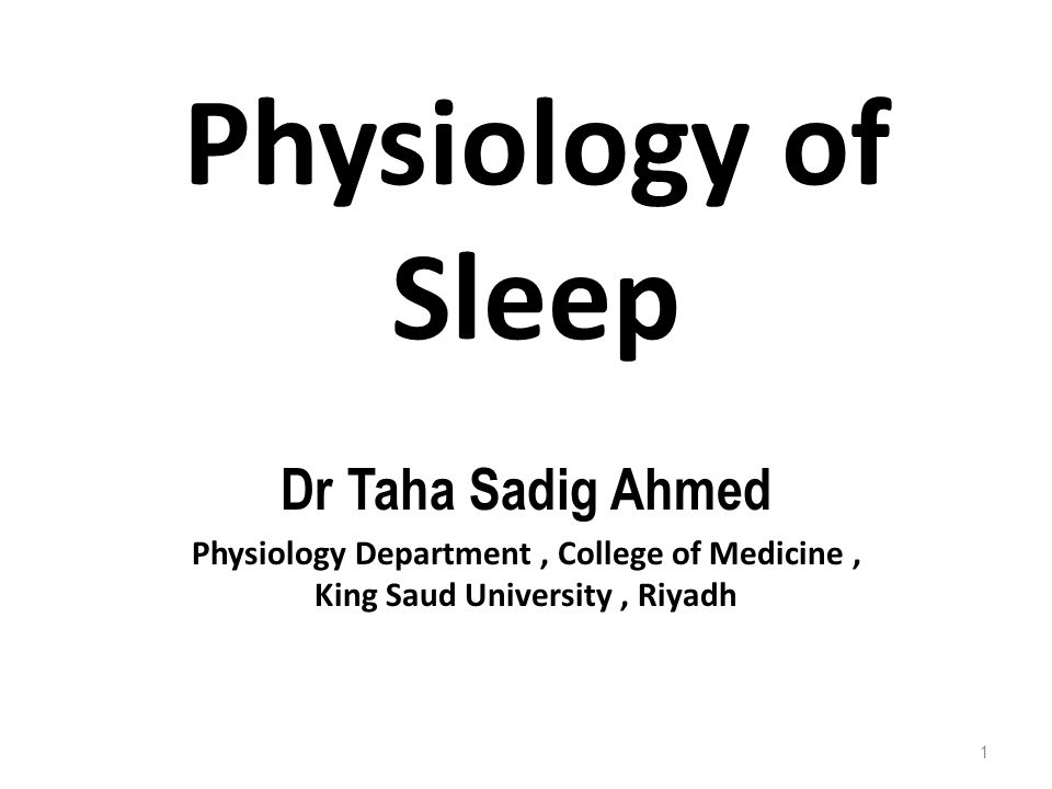 Physiology of Sleep Dr Taha Sadig Ahmed Physiology Department, College of Medicine, King Saud University, Riyadh 1