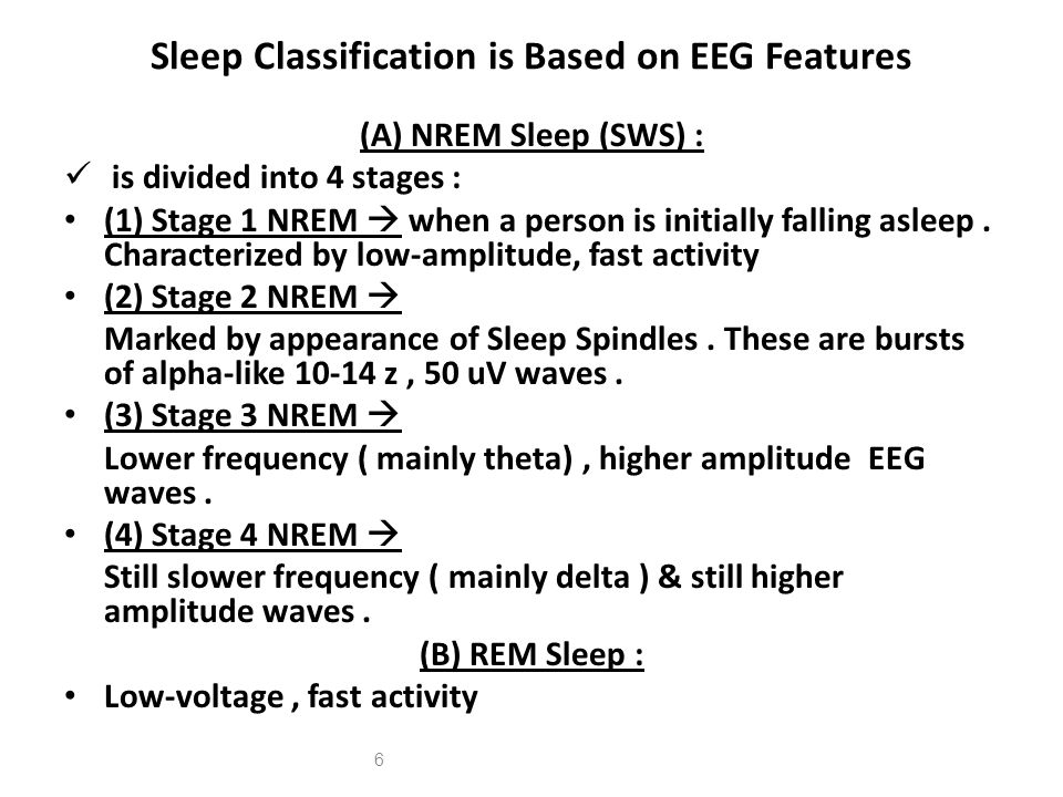 Sleep Classification is Based on EEG Features (A) NREM Sleep (SWS) : is divided into 4 stages : (1) Stage 1 NREM  when a person is initially falling