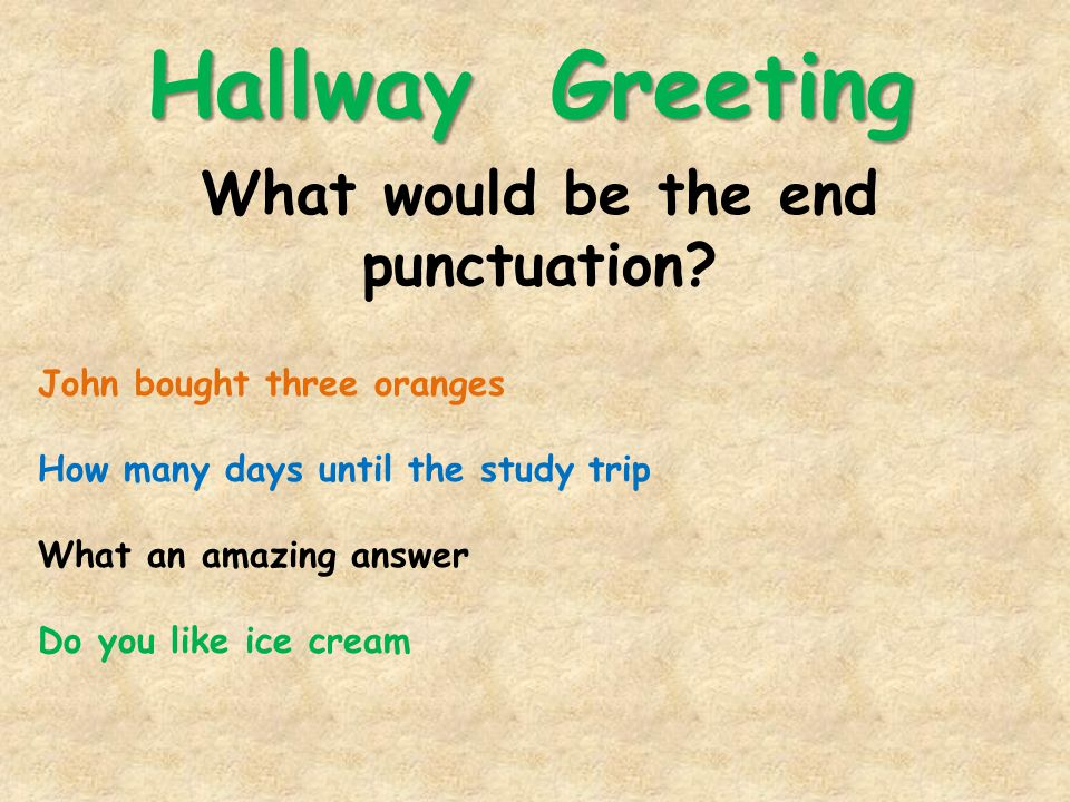 Hallway Greeting What would be the end punctuation.