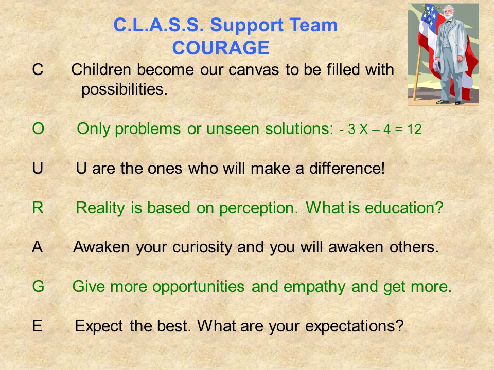 C.L.A.S.S. Support Team COURAGE C Children become our canvas to be filled with possibilities.