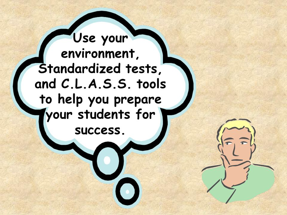 Use your environment, Standardized tests, and C.L.A.S.S.