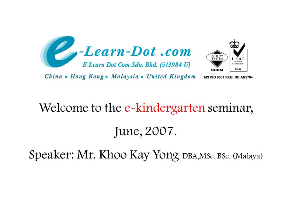 Welcome to the e-kindergarten seminar, June, 2007.