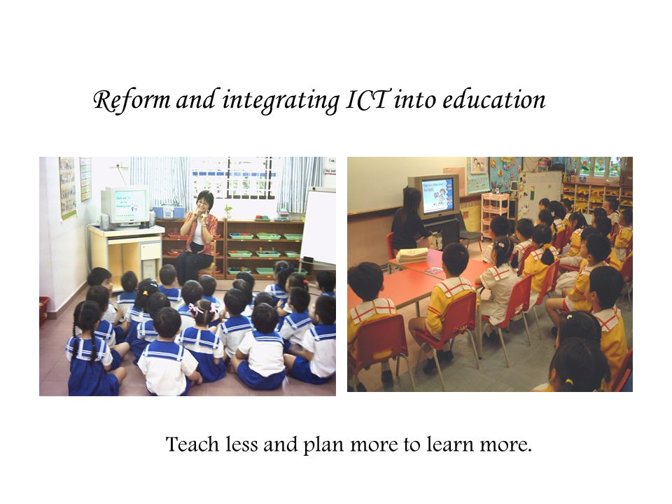 Reform and integrating ICT into education Teach less and plan more to learn more.