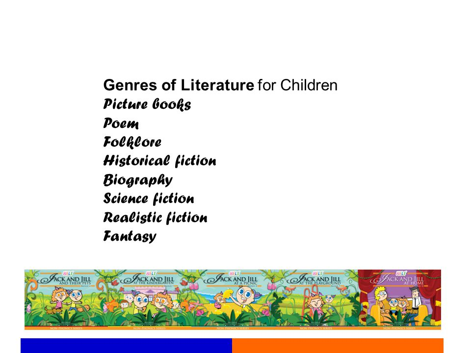 Genres of Literature for Children Picture books Poem Folklore Historical fiction Biography Science fiction Realistic fiction Fantasy