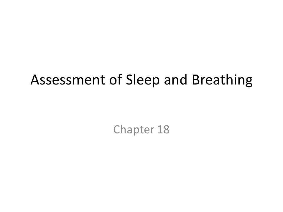 Assessment of Sleep and Breathing Chapter 18