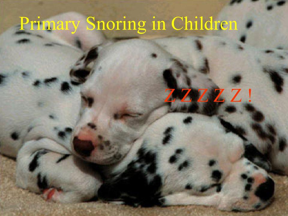 34 Z Z Z Z Z ! Primary Snoring in Children
