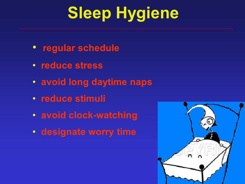 49 Sleep Hygiene regular schedule reduce stress avoid long daytime naps reduce stimuli avoid clock-watching designate worry time