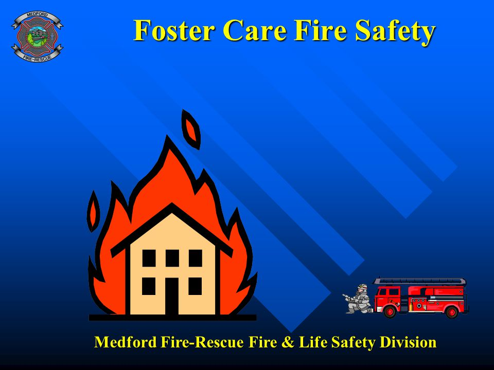 Foster Care Fire Safety Medford Fire-Rescue Fire & Life Safety Division