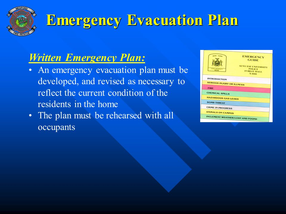 Emergency Evacuation Plan Written Emergency Plan: An emergency evacuation plan must be developed, and revised as necessary to reflect the current cond