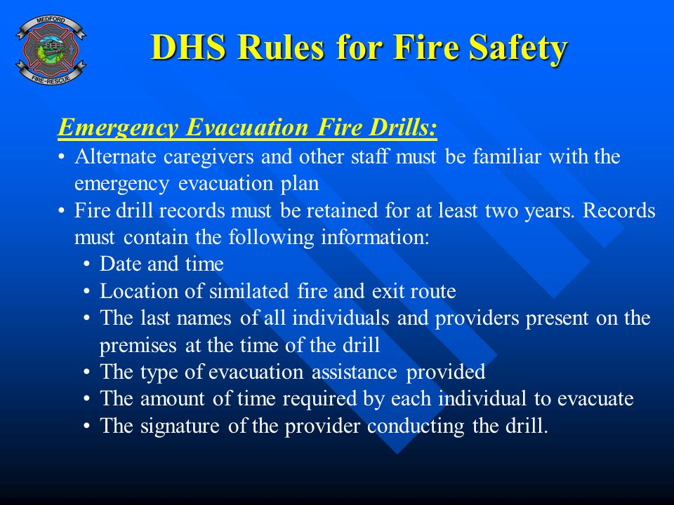 DHS Rules for Fire Safety Emergency Evacuation Fire Drills: Alternate caregivers and other staff must be familiar with the emergency evacuation plan F